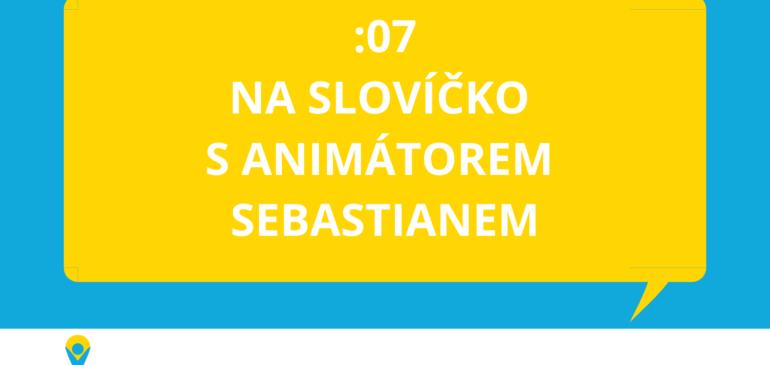 PODCAST: Na slovíčko s animátorem Sebastianem