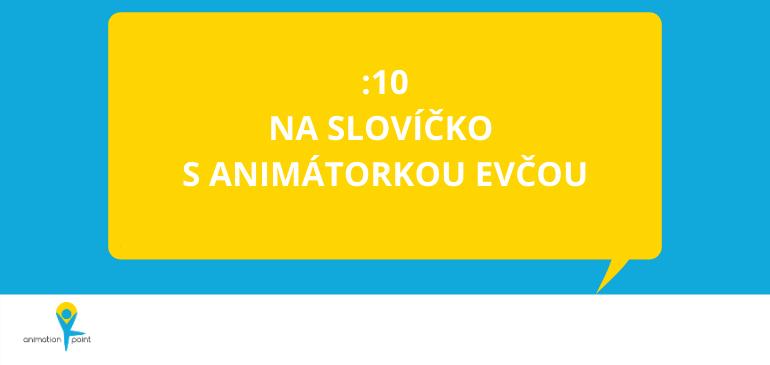 VIDEO a PODCAST: Na slovíčko s animátorkou Evčou