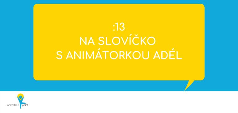 VIDEO a PODCAST: Na slovíčko s animátorkou Adél