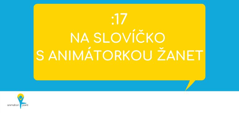 VIDEO a PODCAST: Na slovíčko s animátorkou Žanet